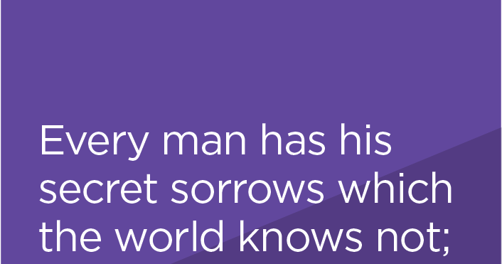 Every Man Has His Secret Sorrows Which The World Knows Not; And Often Times  We Call A Man Cold When He Is Only #sad.